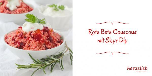 Rote Bete Couscous mit Skyr Dip - ein Rezept fürs Buffet, aber auch für alle anderen Gelegenheiten.